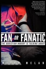 Fan or Fanatic : The Addiction Nobody Is Talking about - Mitch Melan