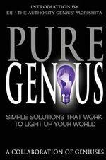 Pure Genius : Simple Solutions That Work to Light Up Your World - Eiji Morishita