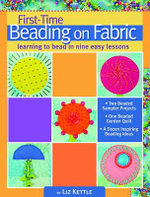 First-time Beading on Fabric : Learning to Bead in Nine Easy Lessons - Liz Kettle