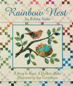 Rainbow Nest : A Story to Read, a Quilt to Make - Edyta Sitar