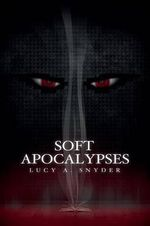 Soft Apocalypses - Lucy a Snyder
