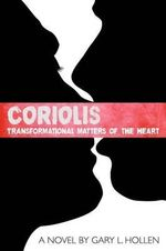 Coriolis : Transformational Matters of the Heart - Gary L Hollen