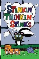 Stinkin' Thinkin' Stinks : A Kid's Guide to the Lighter Side of Life - Bill King