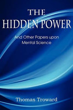 The Hidden Power, and Other Papers Upon Mental Science - Judge Thomas Troward