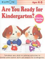 Are You Ready for Kindergarten Coloring Skills : Coloring Skills, Ages 4-5 - Kumon Publishing
