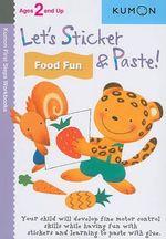 Let's Sticker & Paste! Food Fun : Kumon First Steps Workbooks - Kumon Publishing