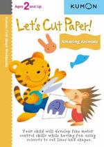 Let's Cut Paper! Amazing Animals : Kumon First Steps Workbooks - Kumon Publishing