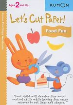 Lets Cut Paper Food Fun - Kumon Publishing