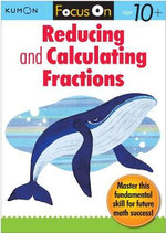 Focus On Reducing And Calculating Fractions : Focus on - Kumon Publishing