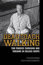 Dead Coach Walking : Tom Penders Surviving and Thriving in College Hoops - Tom Penders