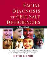 Facial Diagnosis of Cell Salt Deficiency : A User's Guide - David R Card