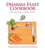 Dharma Feast Cookbook : Recipes for a Fresh Start - Theresa Rogers