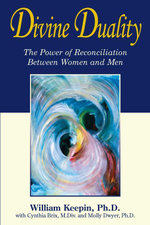 Divine Duality : The Power of Reconciliation Between Women and Men - William Keepin