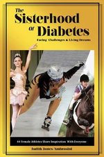 The Sisterhood of Diabetes : Facing Challenges and Living Dreams - Judith Jones-Ambrosini