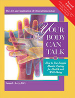 Your Body Can Talk, Revised 2nd Edition : Your Body Can Talk How to Use Simple Muscle Testing for Health and Well-Being - D.C., Susan Levy
