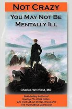 Not Crazy : You May Not Be Mentally Ill - Charles L Whitfield