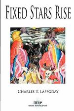 Fixed Stars Rise - Charles T Laffoday