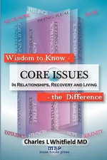 Wisdom to Know the Difference : Core Issues in Relationships, Recovery and Living - Charles L Whitfield