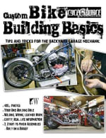 Custom Bike Building Basics : Tips and Tricks for the Backyard Garage Mechanic - Cycle Source