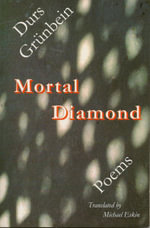 Mortal Diamond : Poems - Durs Greunbein