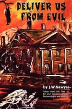Deliver Us from Evil : True Cases of Haunted Houses and Demonic Attacks - J F Sawyer
