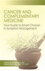 Cancer and Complementary Medicine : Your Guide to Smart Choices in Symptom Management - Colleen O. Lee