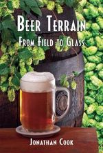 Beer Terrain : From Field to Glass: Finger Lakes to the Maine Coast - Jonathan Cook