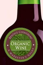 Organic Wine : A Marketer's Guide - Beatrice Cointreau