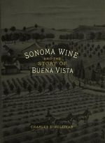 Sonoma Wine & the Story of Buena Vista - Charles L. Sullivan
