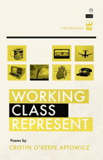 Working Class Represent - Cristin O'Keefe Aptowicz
