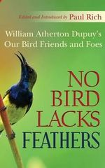 No Bird Lacks Feathers : William Atherton Dupuy's Our Bird Friends and Foes - Paul Rich