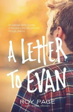 A Letter to Evan : An Average Dad's Journey of Discovery and Discernment Through Divorce - Roy W. Page