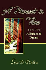 A Moment in Time : Book Two (a Burdened Dream) - Steve D Wilson