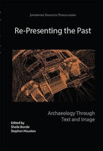 Re-presenting the Past : Archaeology Through Text and Image - Sheila Bonde