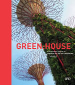 Green House : Sustainable Design at Gardens by the Bay, Singapore - Patrick Bellew