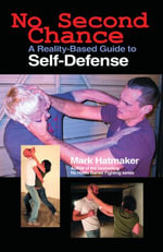 No Second Chance : A Reality-Based Guide to Self-Defense - Mark Hatmaker