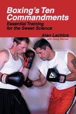 Boxing's Ten Commandments : Essential Training for the Sweet Science - Alan Lachica