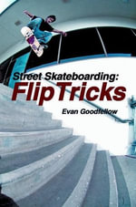 Street Skateboarding : Flip Tricks - Evan Goodfellow