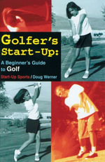 Golfer's Start-Up : A Beginner's Guide to Golf - Doug Werner