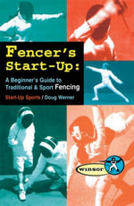 Fencer's Start-Up : A Beginner's Guide to Fencing - Doug Werner