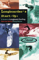 Longboarder's Start-Up : A Guide to Longboard Surfing - Doug Werner