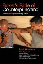 Boxer's Bible of Counterpunching : The Killer Response to Any Attack - Mark Hatmaker
