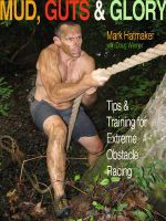 Mud, Guts & Glory : Tips & Training for Extreme Obstacle Racing - Mark Hatmaker