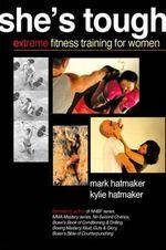 She's Tough : Extreme Fitness Training for Women - Mark Hatmaker