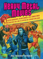 Heavy Metal Movies : From Anvil to Zardoz, the 666 Most Headbanging Movies of All Time - Mike McPadden