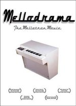 Mellodrama, the Mellotron Story : How Harry Chamberlin's Magic Box Set Loose The Beatles, Prog Rock, Post-Punk and