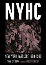 NYHC : New York Hardcore 1980-1990 - Tony Rettman