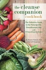 The Cleanse Companion Cookbook : The Definitive Guide to the Naturopathic Detoxification Diet with 70 Hypoallergenic Recipes - Dr. Bonnie Nedrow