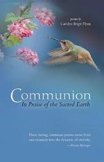Communion : In Praise of the Sacred Earth - Carolyn Brigit Flynn