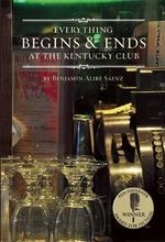 Everything Begins & Ends at the Kentucky Club - Benjamin Alire Saenz